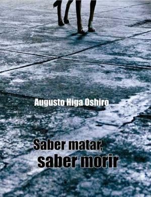Saber matar, Saber morir, de Augusto Higa Oshiro